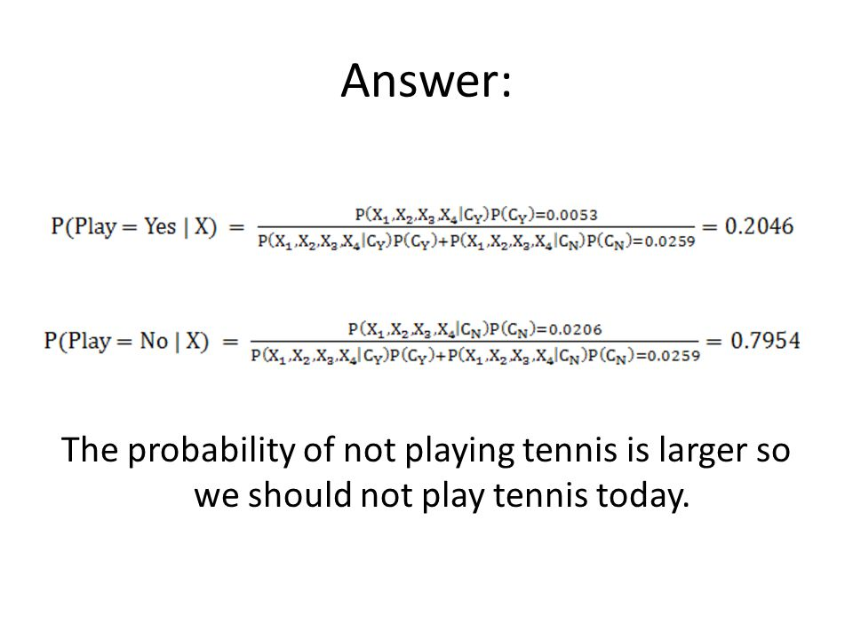 Answer: The probability of not playing tennis is larger so we should not play tennis today.