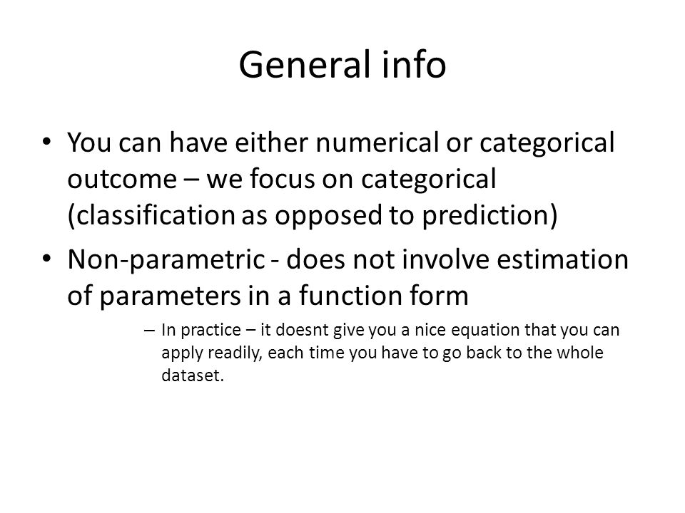 General info You can have either numerical or categorical outcome – we focus on categorical (classification as opposed to prediction)