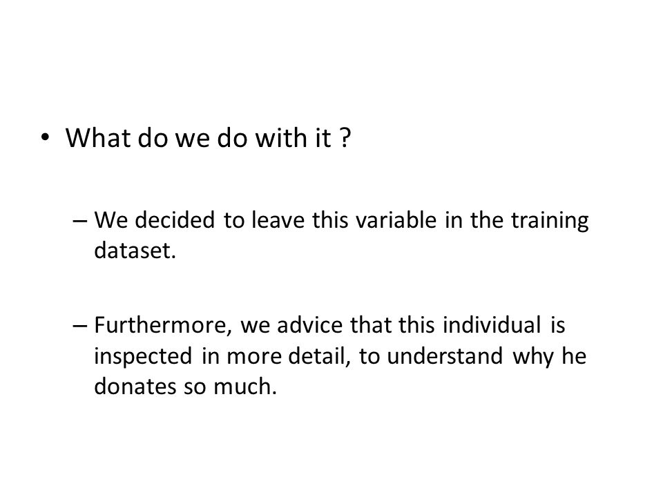 What do we do with it We decided to leave this variable in the training dataset.