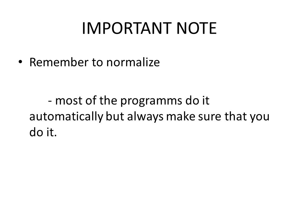IMPORTANT NOTE Remember to normalize