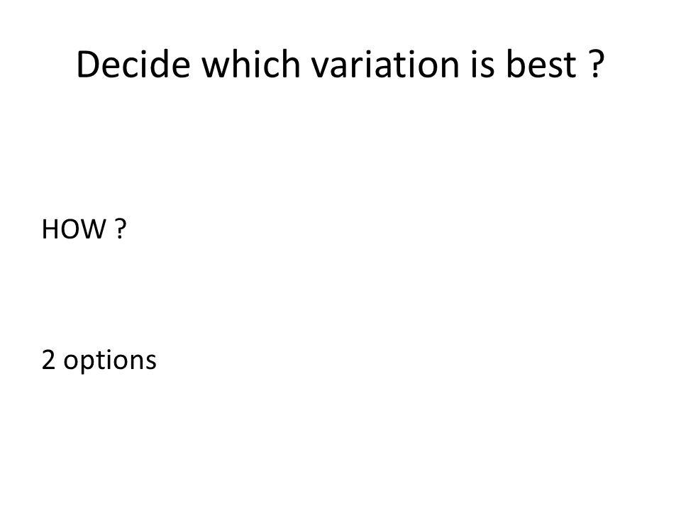 Decide which variation is best