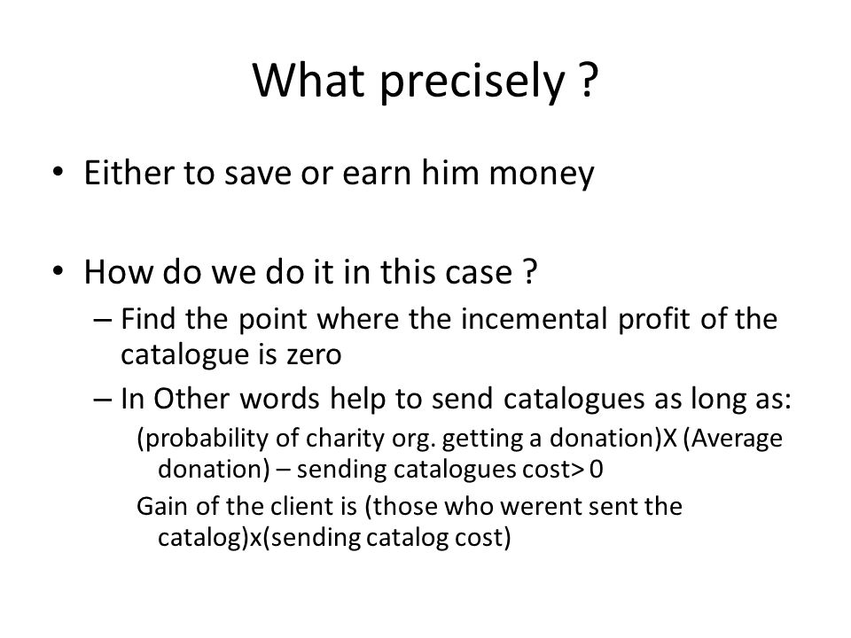 What precisely Either to save or earn him money