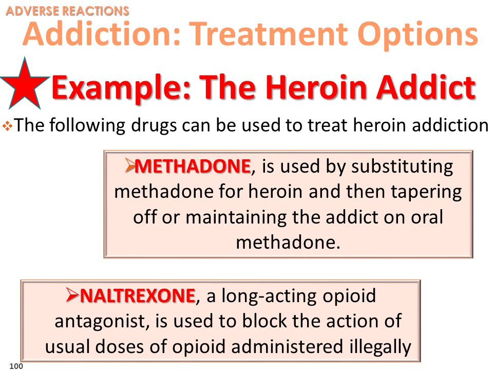 Addiction: Treatment Options Example: The Heroin Addict