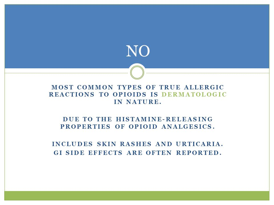 NO Most common types of true allergic reactions to opioids is dermatologic in nature.