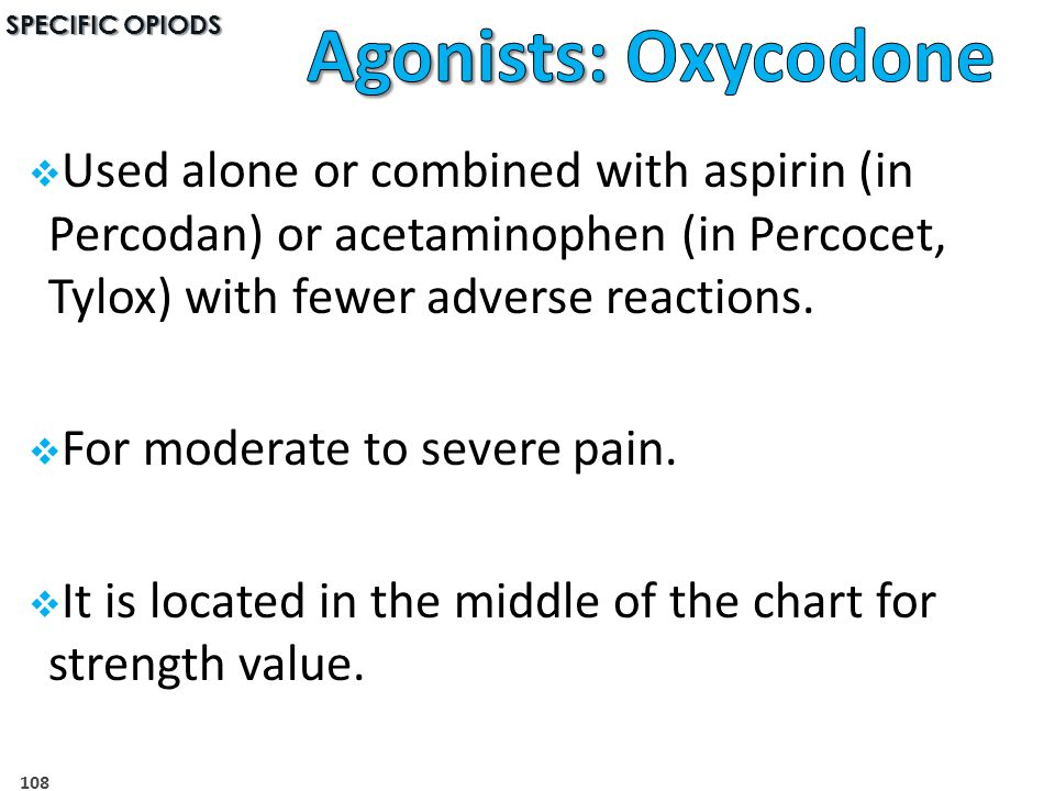 SPECIFIC OPIODS Agonists: Oxycodone.