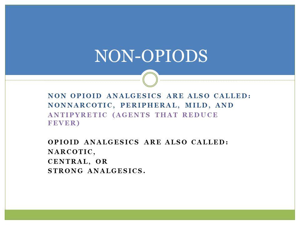 NON-OPIODS Non opioid analgesics are also called: