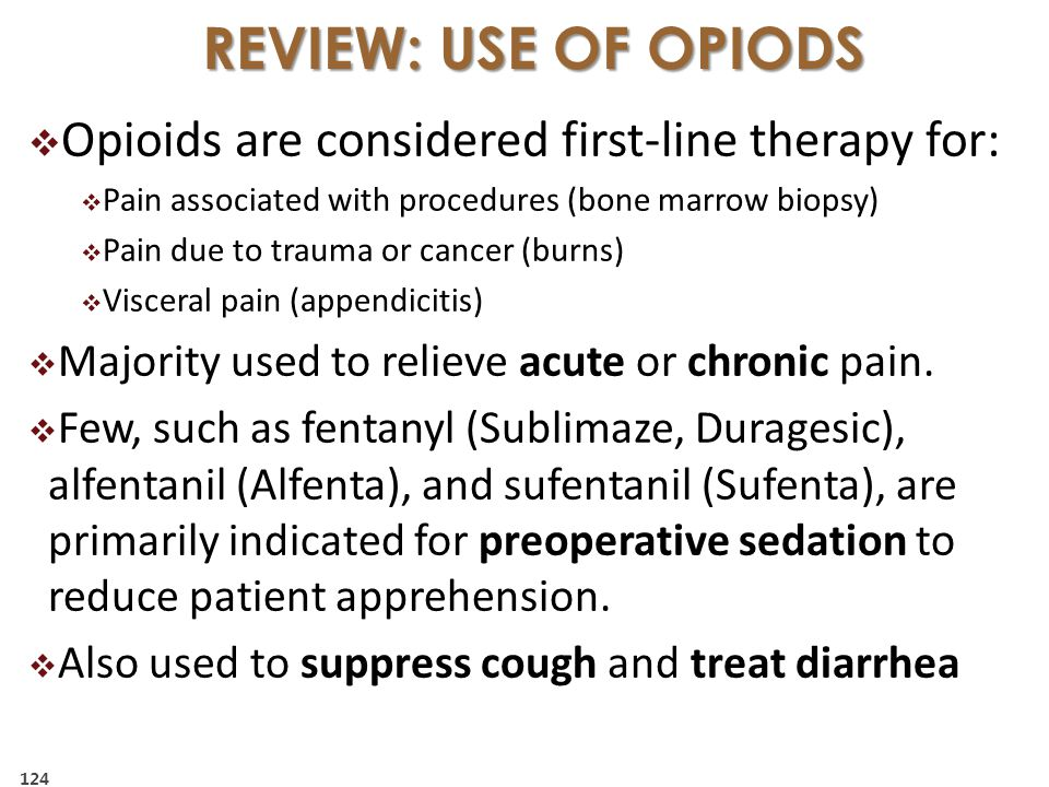 REVIEW: USE OF OPIODS Opioids are considered first-line therapy for: