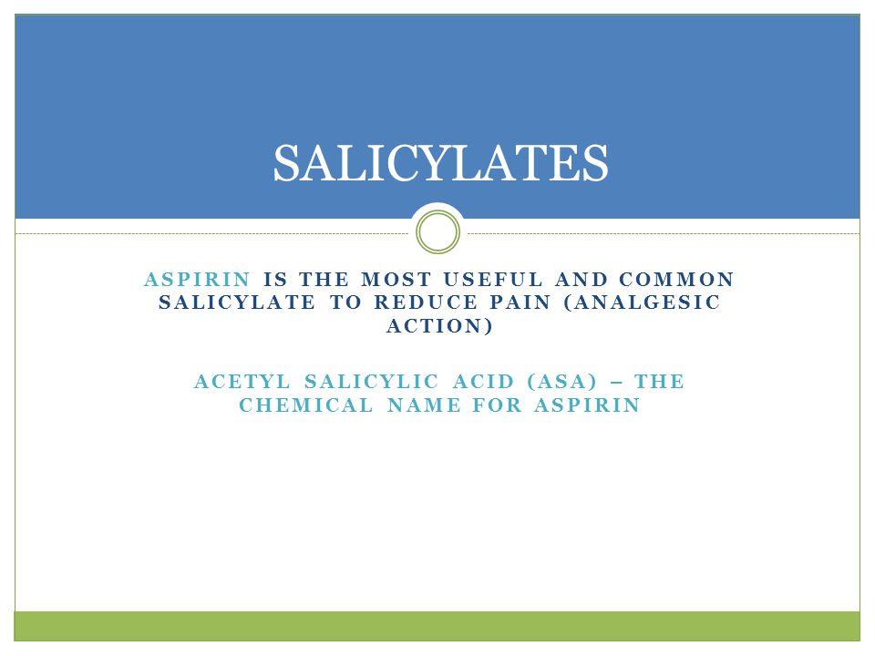 acetyl salicylic acid (ASA) – THE CHEMICAL NAME FOR ASPIRIN