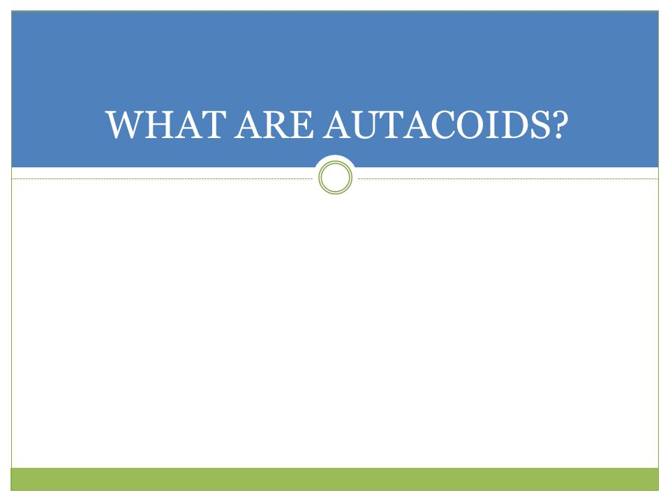 WHAT ARE AUTACOIDS