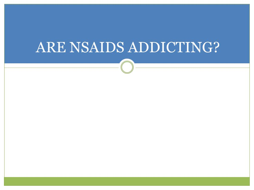 ARE NSAIDS ADDICTING