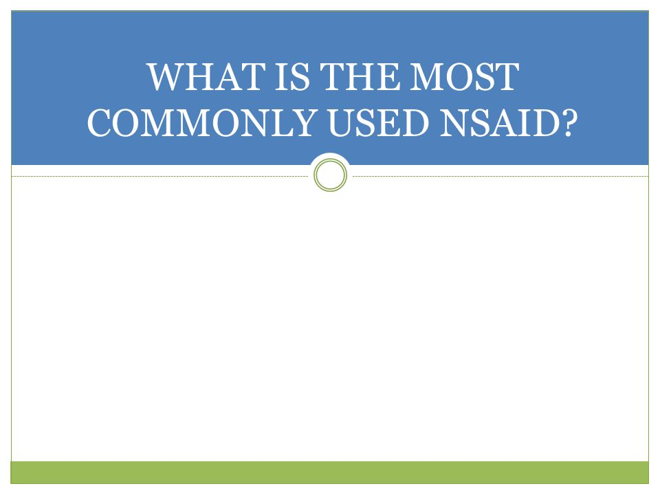 WHAT IS THE MOST COMMONLY USED NSAID