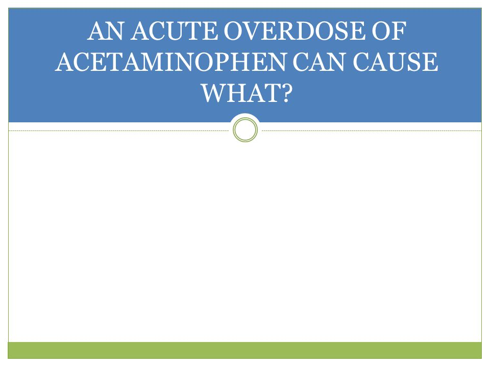 AN ACUTE OVERDOSE OF ACETAMINOPHEN CAN CAUSE WHAT