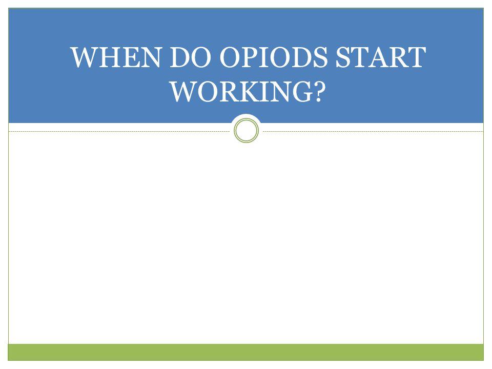 WHEN DO OPIODS START WORKING