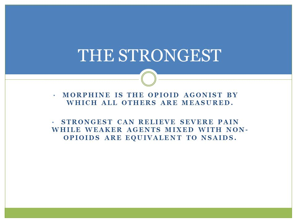 Morphine is the opioid agonist by which all others are measured.