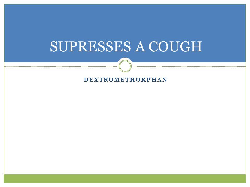 SUPRESSES A COUGH dextromethorphan