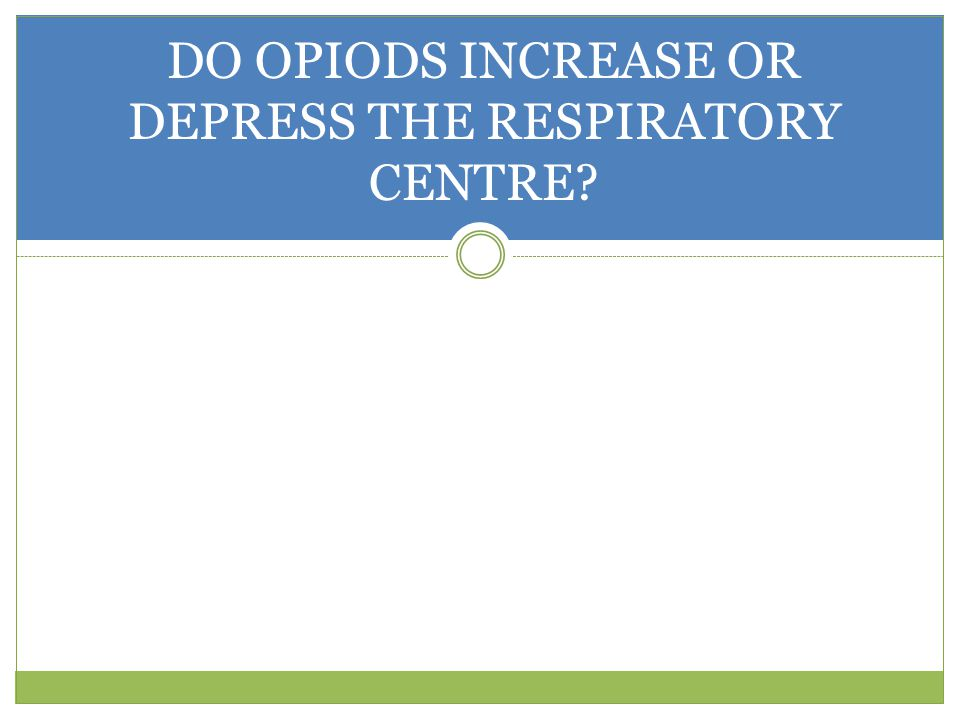 DO OPIODS INCREASE OR DEPRESS THE RESPIRATORY CENTRE