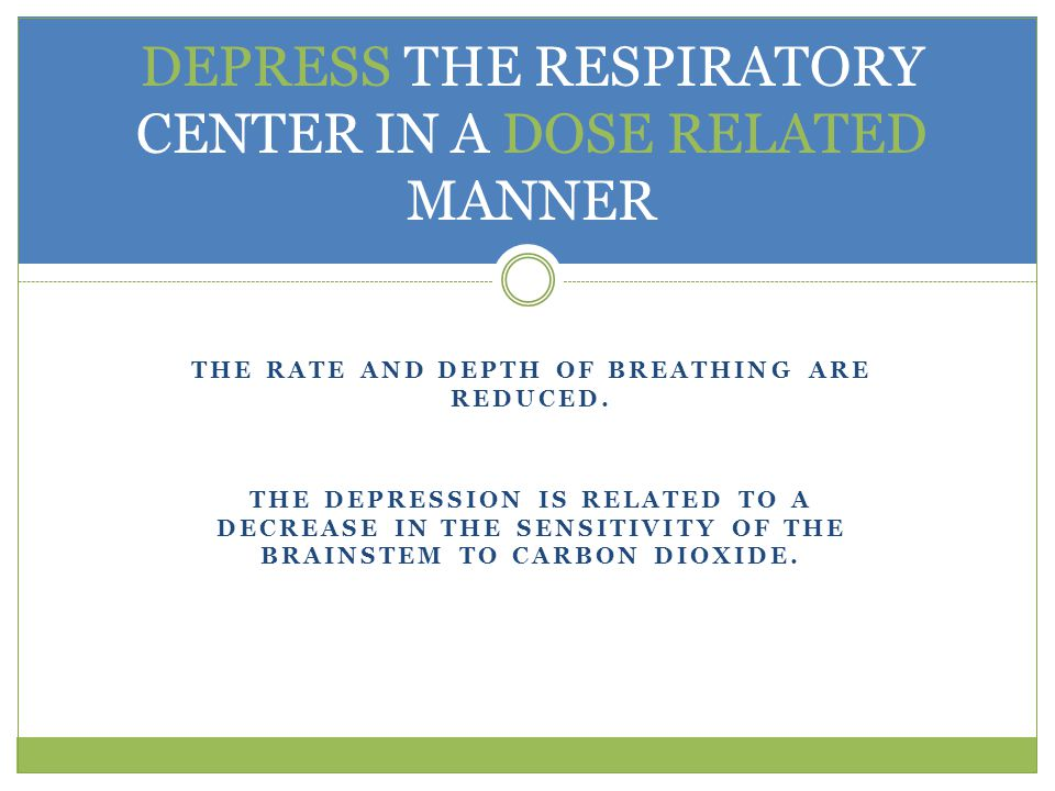 DEPRESS THE RESPIRATORY CENTER IN A DOSE RELATED MANNER