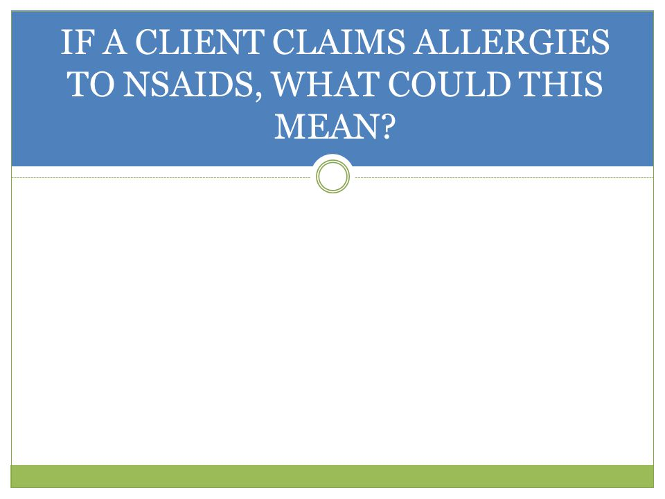 IF A CLIENT CLAIMS ALLERGIES TO NSAIDS, WHAT COULD THIS MEAN
