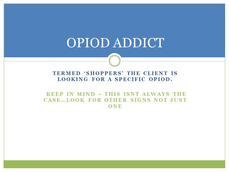 TERMED 'SHOPPERS' THE CLIENT IS LOOKING FOR A SPECIFIC OPIOD.