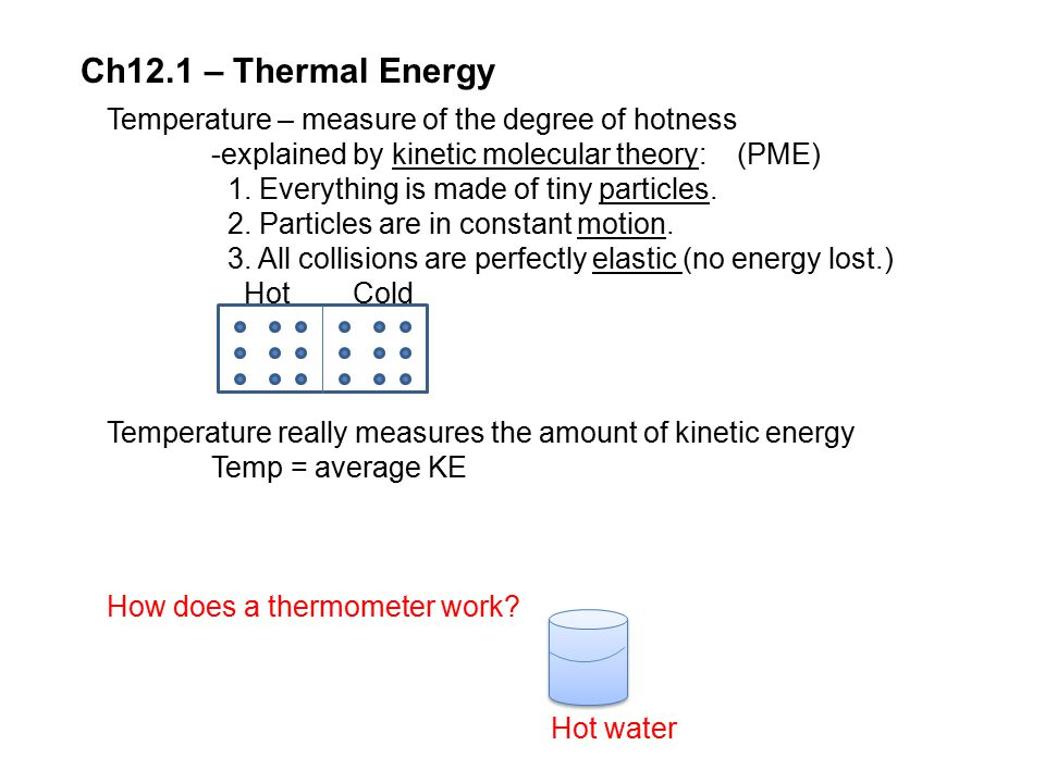 Ch12.1 – Thermal Energy Temperature – measure of the degree of hotness