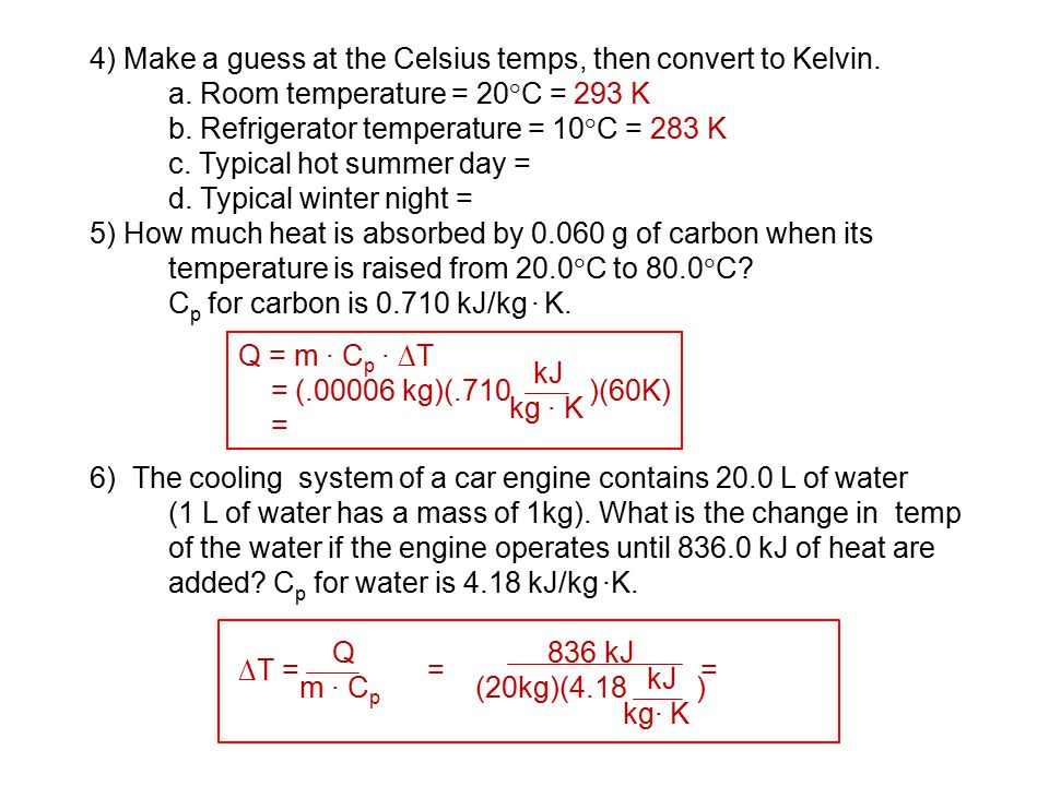 4) Make a guess at the Celsius temps, then convert to Kelvin.