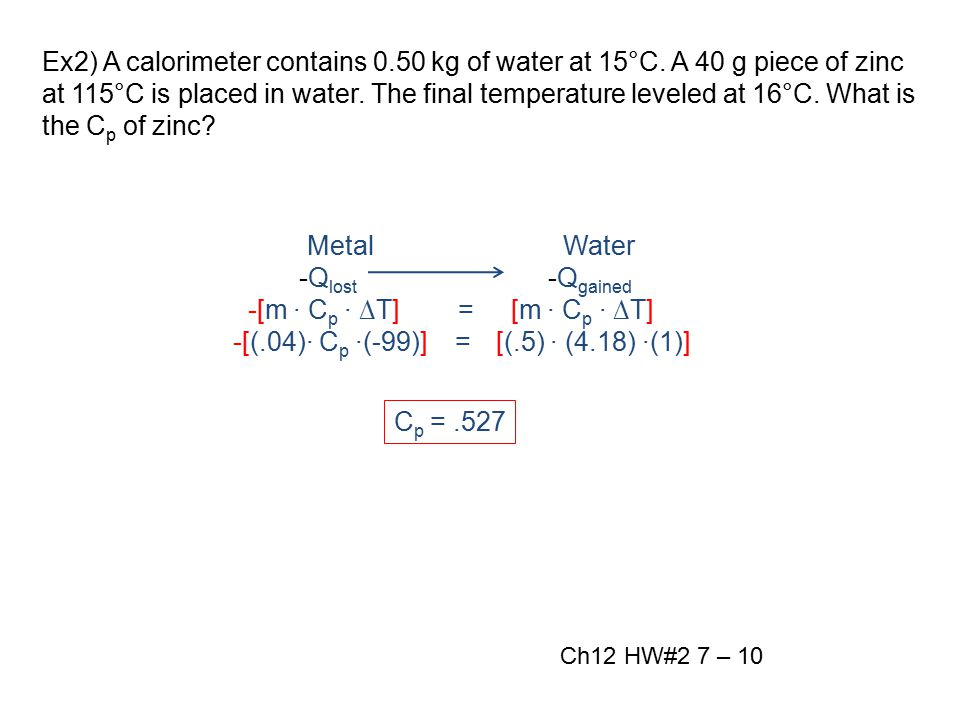 Ex2) A calorimeter contains 0. 50 kg of water at 15°C