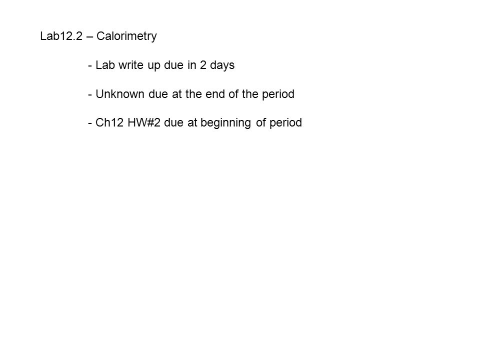 Lab12.2 – Calorimetry - Lab write up due in 2 days.