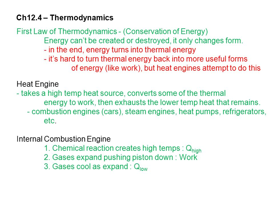 Ch12.4 – Thermodynamics First Law of Thermodynamics - (Conservation of Energy) Energy can't be created or destroyed, it only changes form.