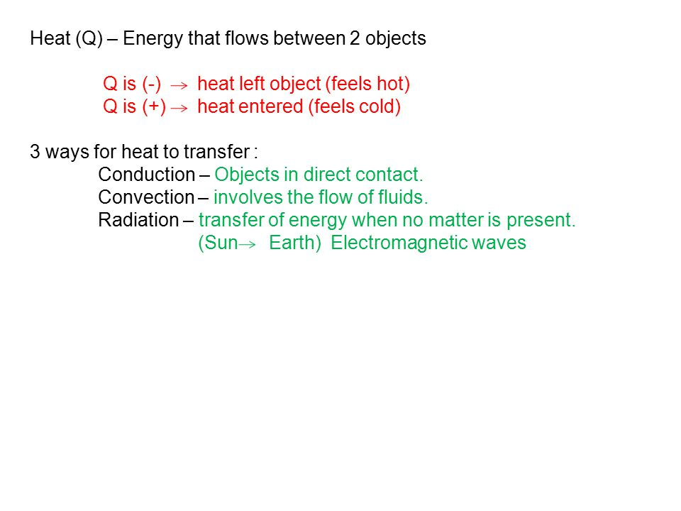 Heat (Q) – Energy that flows between 2 objects