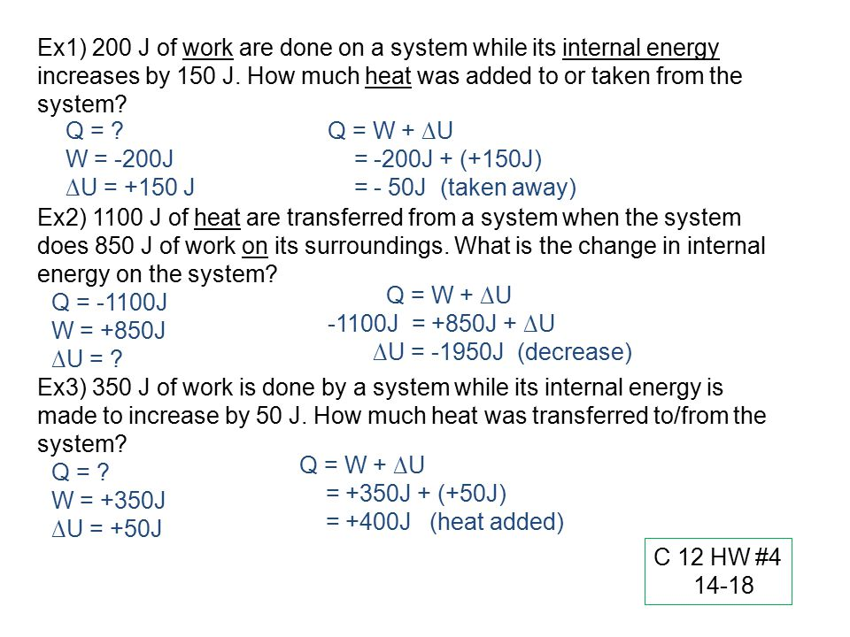 Ex1) 200 J of work are done on a system while its internal energy increases by 150 J. How much heat was added to or taken from the system