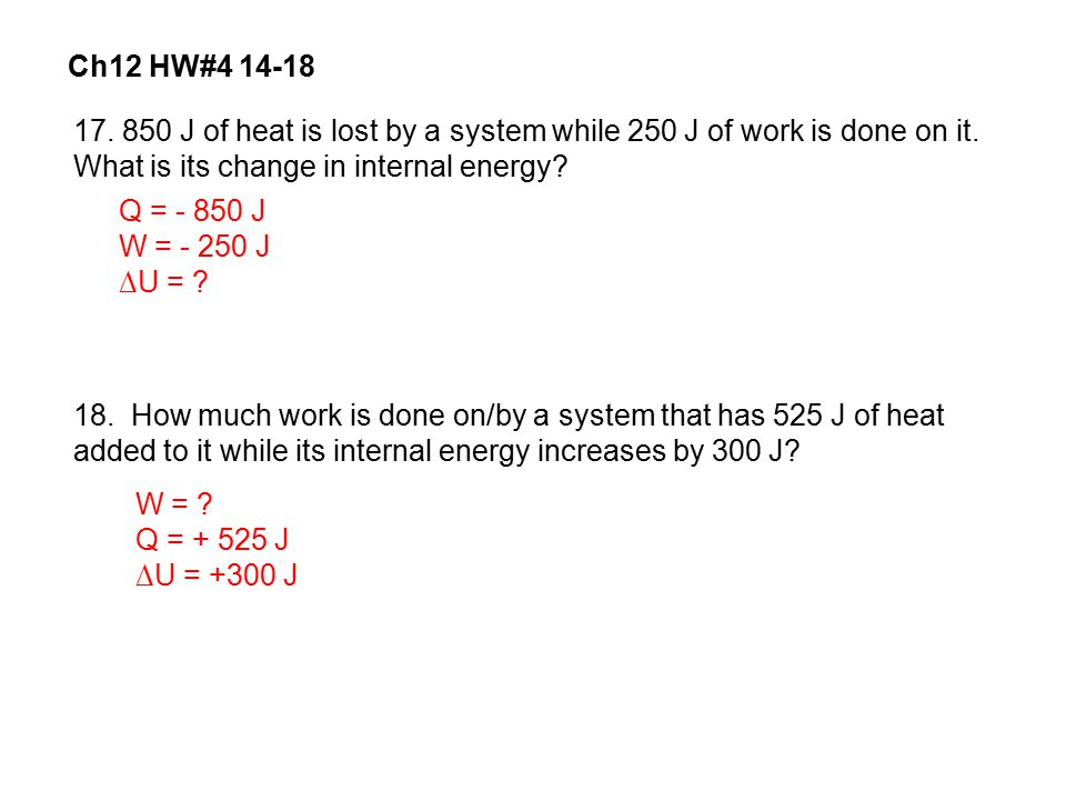 Ch12 HW#4 14-18 17. 850 J of heat is lost by a system while 250 J of work is done on it. What is its change in internal energy
