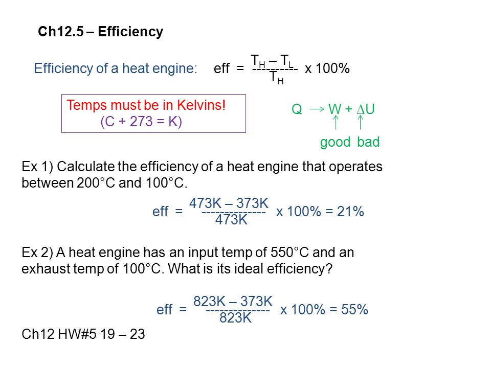 Ch12.5 – Efficiency TH – TL. TH. Efficiency of a heat engine: eff = ---------- x 100% Temps must be in Kelvins!