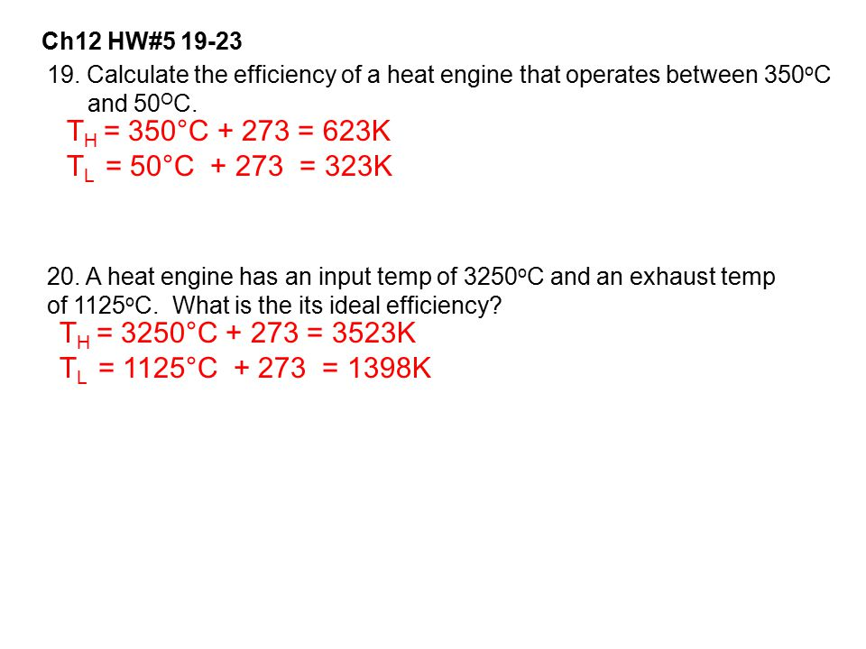 Ch12 HW#5 19-23 19. Calculate the efficiency of a heat engine that operates between 350oC. and 50OC.