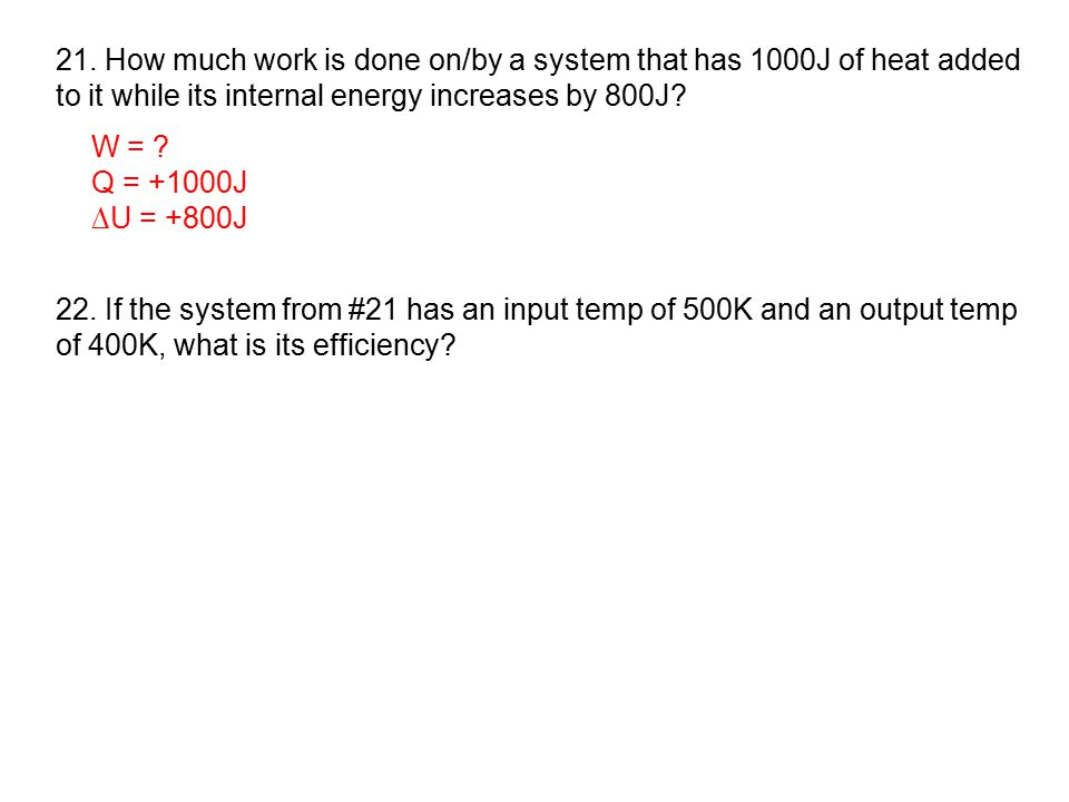 21. How much work is done on/by a system that has 1000J of heat added