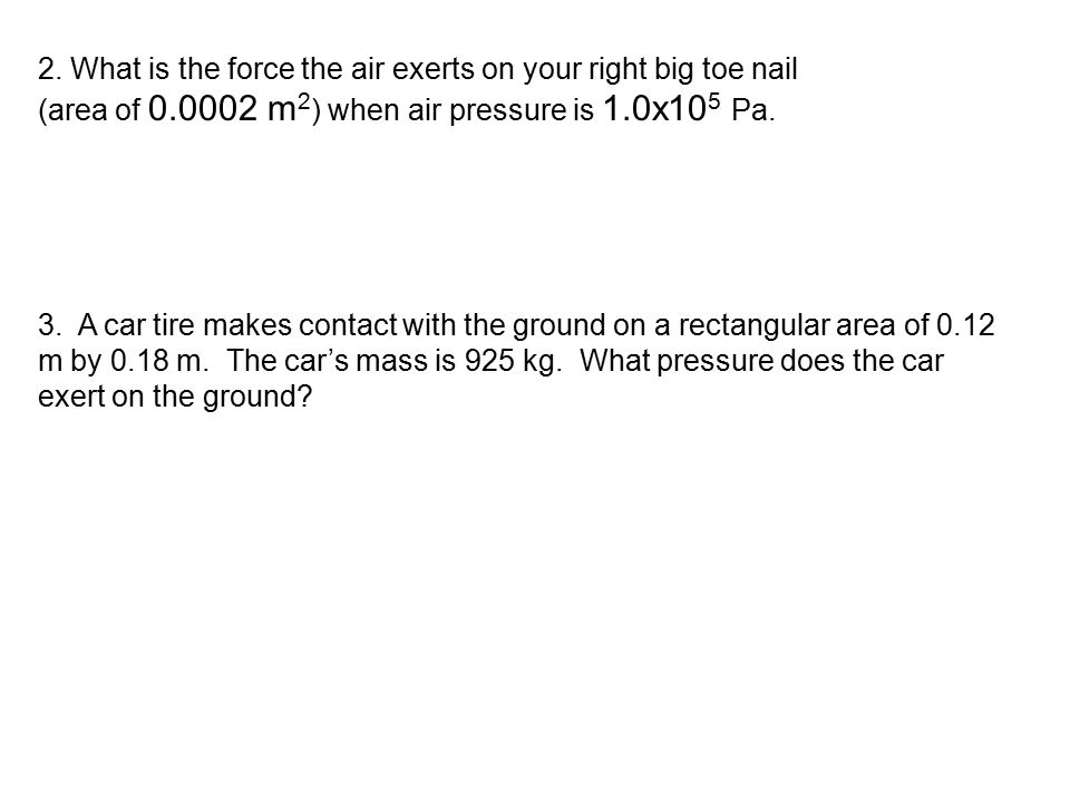 2. What is the force the air exerts on your right big toe nail