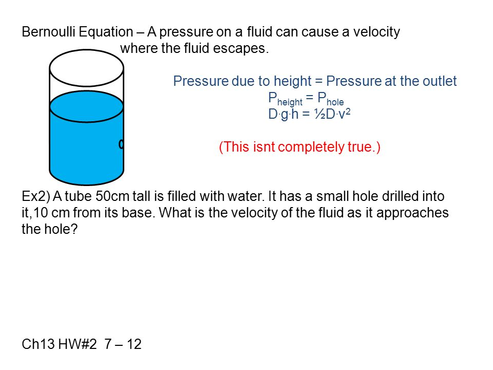 Bernoulli Equation – A pressure on a fluid can cause a velocity