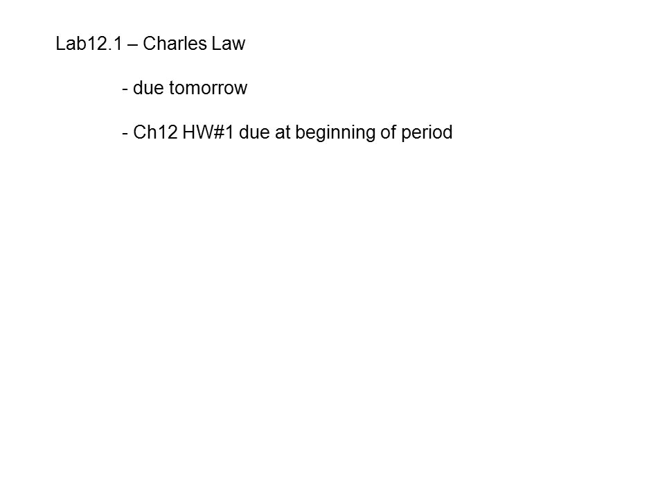 Lab12.1 – Charles Law - due tomorrow - Ch12 HW#1 due at beginning of period