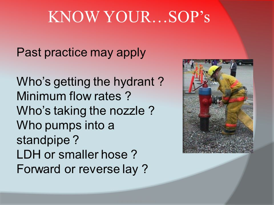 KNOW YOUR…SOP's Past practice may apply Who's getting the hydrant