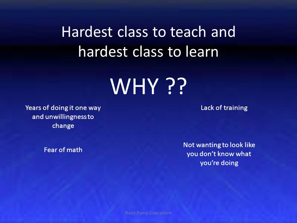 WHY Hardest class to teach and hardest class to learn
