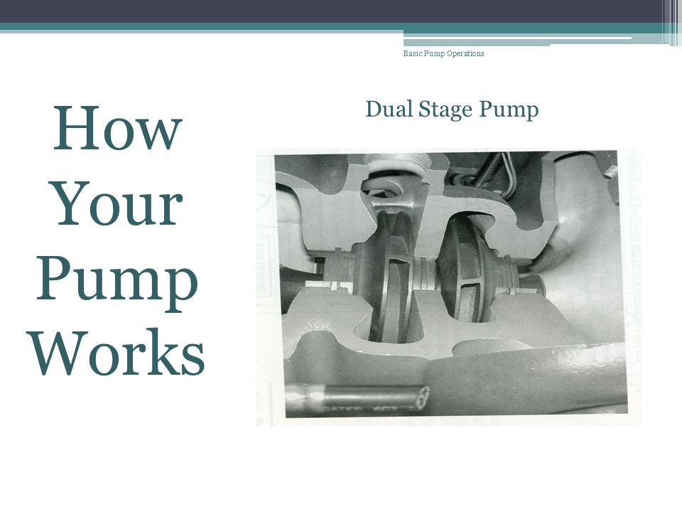 Basic Pump Operations How Your Pump Works Dual Stage Pump