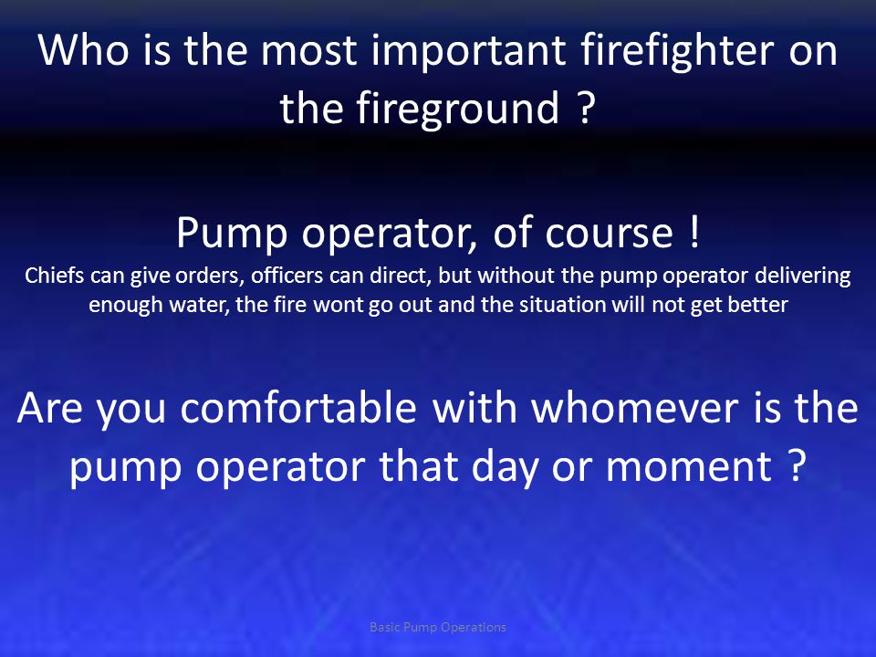 Who is the most important firefighter on the fireground