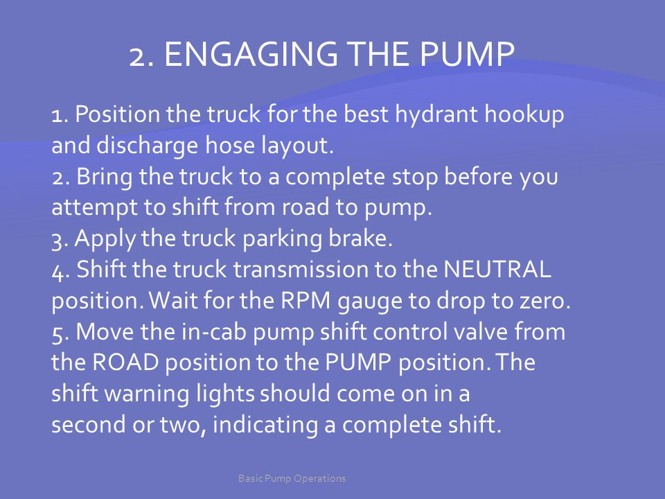2. ENGAGING THE PUMP 1. Position the truck for the best hydrant hookup