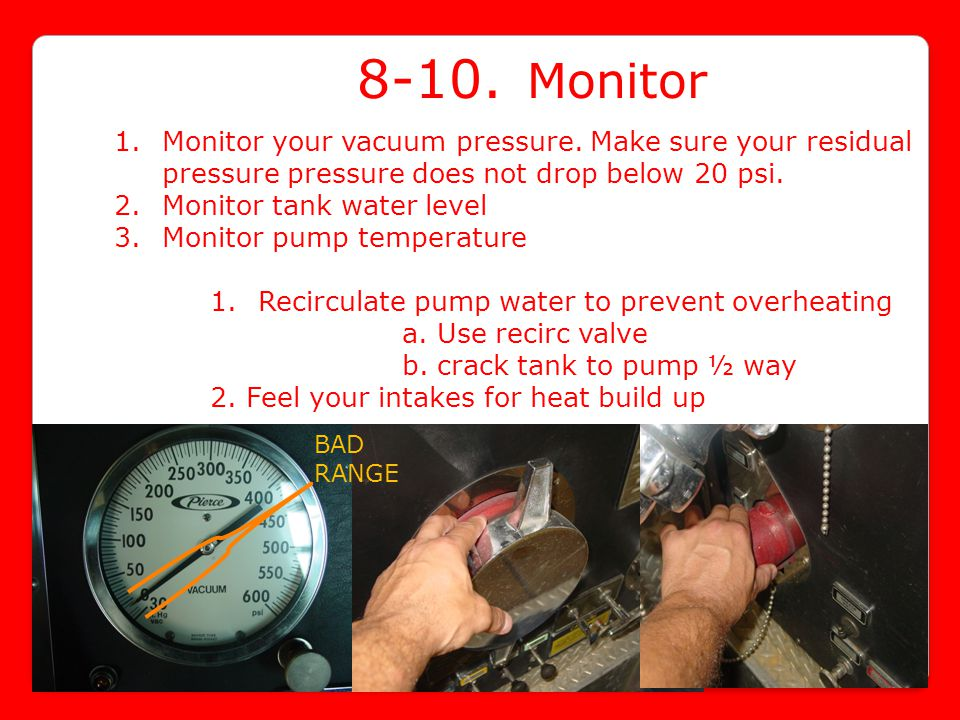 8-10. Monitor Monitor your vacuum pressure. Make sure your residual pressure pressure does not drop below 20 psi.