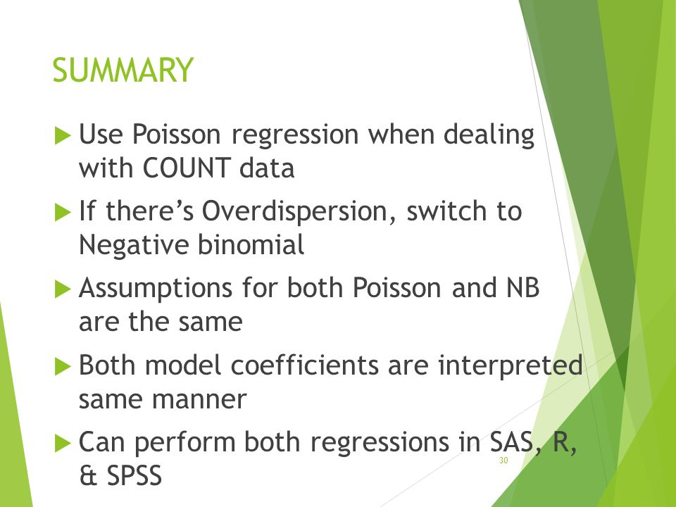 SUMMARY Use Poisson regression when dealing with COUNT data