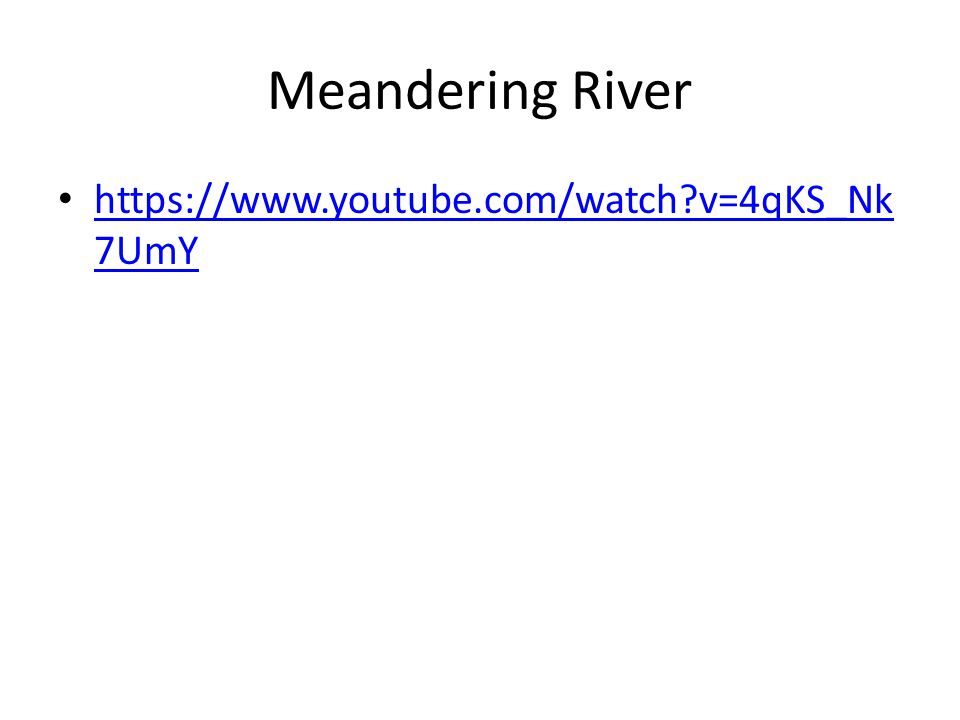 Meandering River https://www.youtube.com/watch v=4qKS_Nk7UmY