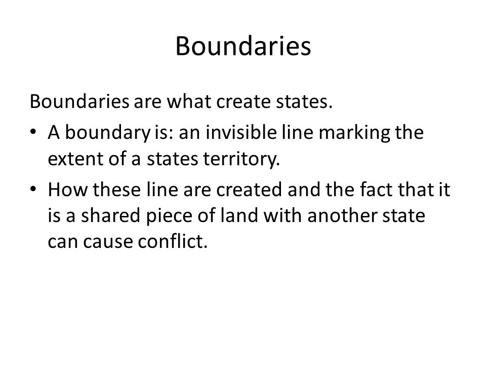 Boundaries Boundaries are what create states.