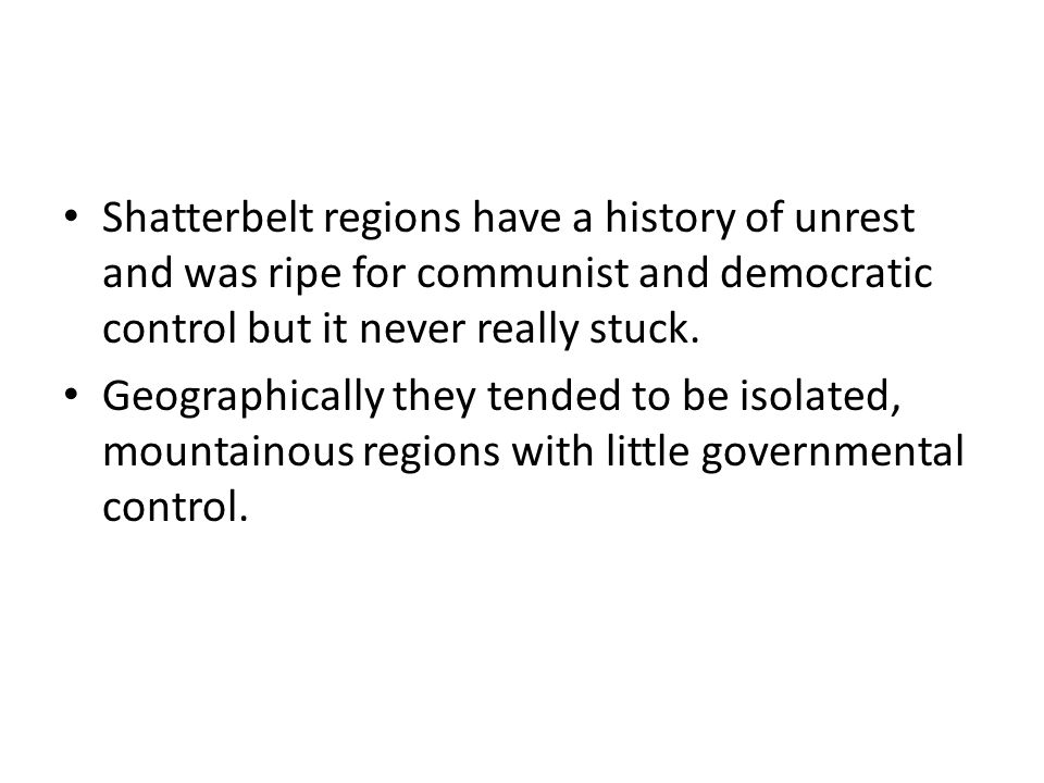 Shatterbelt regions have a history of unrest and was ripe for communist and democratic control but it never really stuck.
