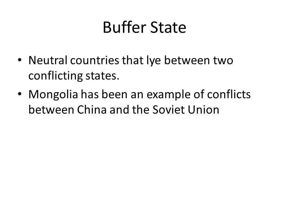 Buffer State Neutral countries that lye between two conflicting states.