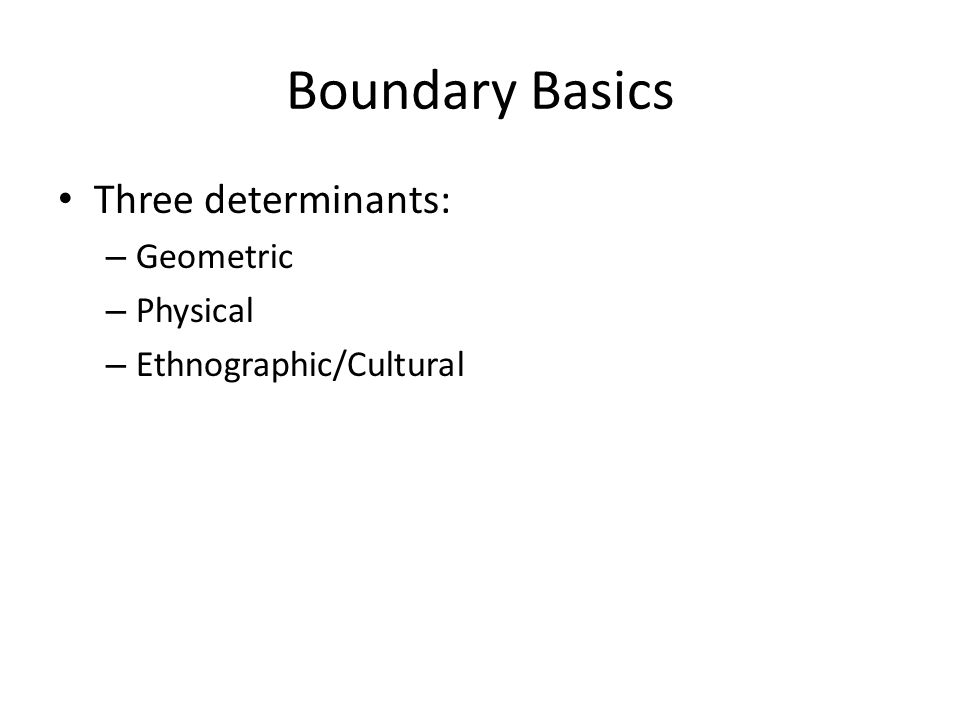 Boundary Basics Three determinants: Geometric Physical