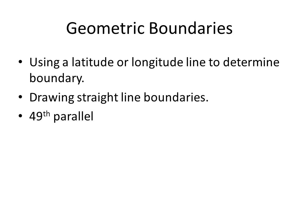 Geometric Boundaries Using a latitude or longitude line to determine boundary. Drawing straight line boundaries.